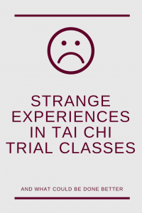 Strange experiences I had in trial Tai Chi classes - and how I think it could be better