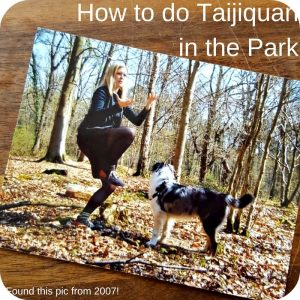 How to do Tai Chi in the park with a picture of me from 2008 with my sister's late dog