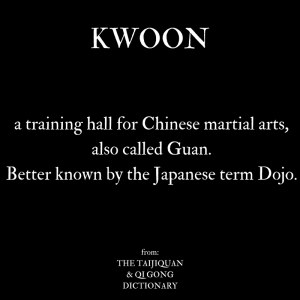 what is a kwoon: definition from The Taijiquan & Qi Gong dictionary